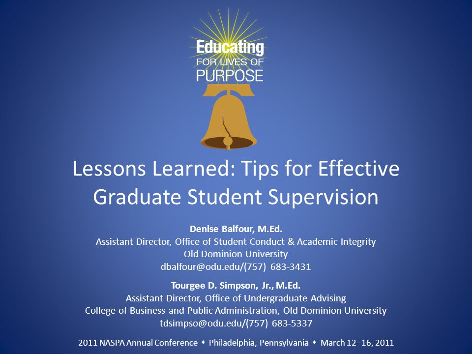2011 NASPA Annual Conference  Philadelphia, Pennsylvania  March 12–16, 2011 Lessons Learned: Tips for Effective Graduate Student Supervision Denise Balfour, M.Ed.
