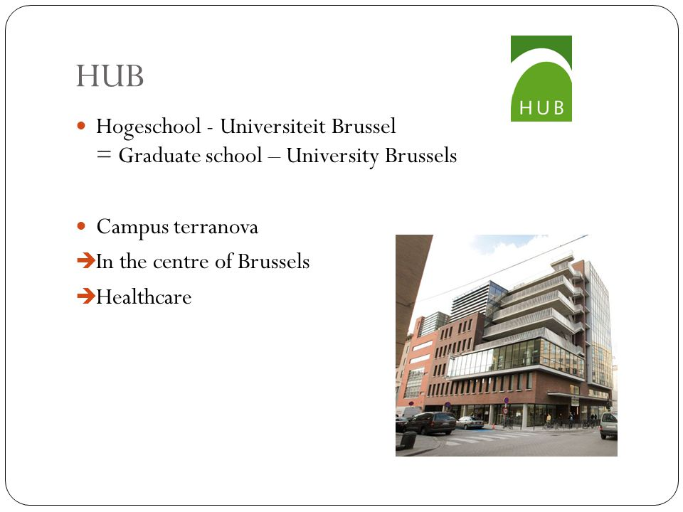 HUB Hogeschool - Universiteit Brussel = Graduate school – University Brussels Campus terranova  In the centre of Brussels  Healthcare