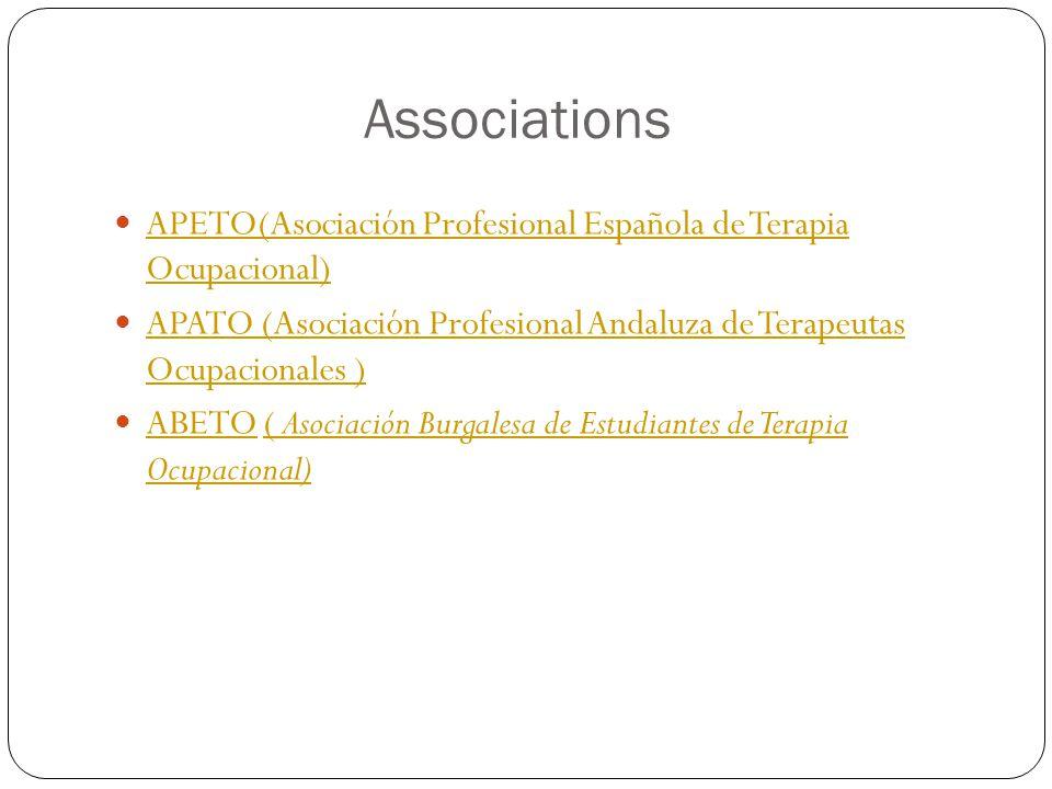 Associations APETO(Asociación Profesional Española de Terapia Ocupacional) APETO(Asociación Profesional Española de Terapia Ocupacional) APATO (Asociación Profesional Andaluza de Terapeutas Ocupacionales ) APATO (Asociación Profesional Andaluza de Terapeutas Ocupacionales ) ABETO ( Asociación Burgalesa de Estudiantes de Terapia Ocupacional) ABETO( Asociación Burgalesa de Estudiantes de Terapia Ocupacional)