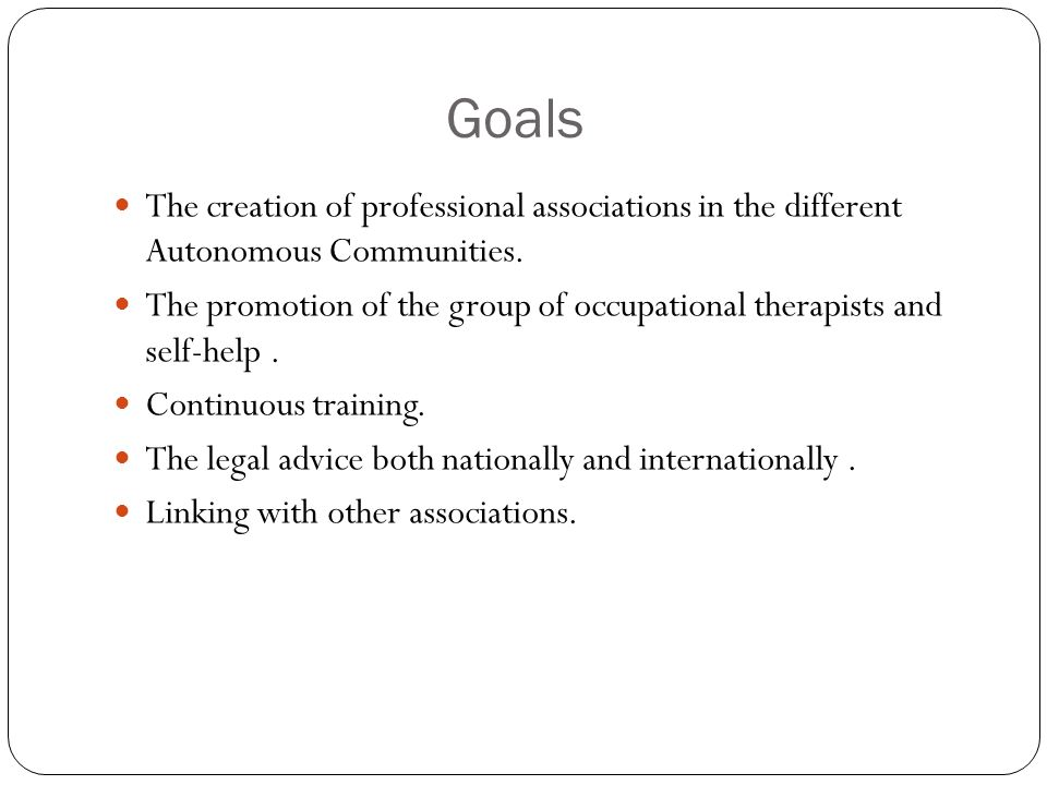 Goals The creation of professional associations in the different Autonomous Communities.