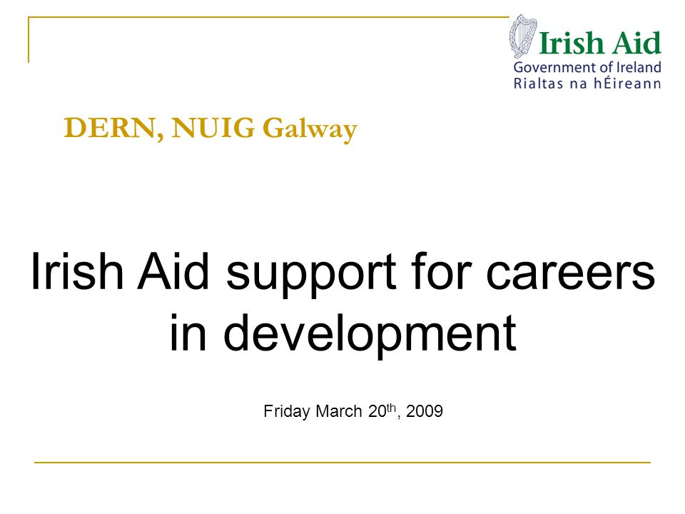 Irish Aid is the Irish Government's Official Development Cooperation Programme Total Budget for 2008 of €891 million, 0.56% of GNP Sixth largest per capita donor in the world