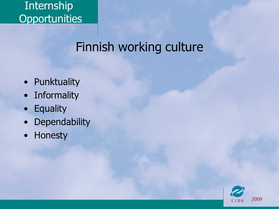 Internship Opportunities 2009 Finnish working culture Punktuality Informality Equality Dependability Honesty