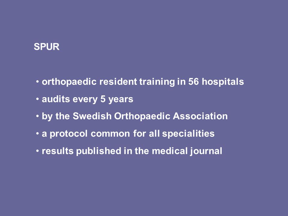 orthopaedic resident training in 56 hospitals audits every 5 years by the Swedish Orthopaedic Association a protocol common for all specialities resul