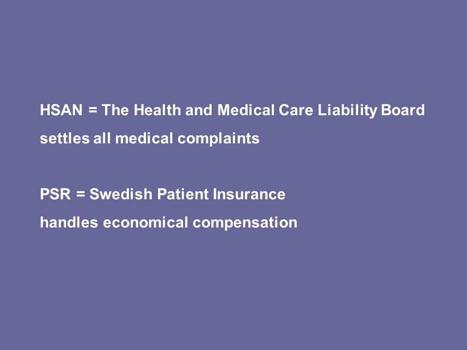 HSAN = The Health and Medical Care Liability Board settles all medical complaints PSR = Swedish Patient Insurance handles economical compensation