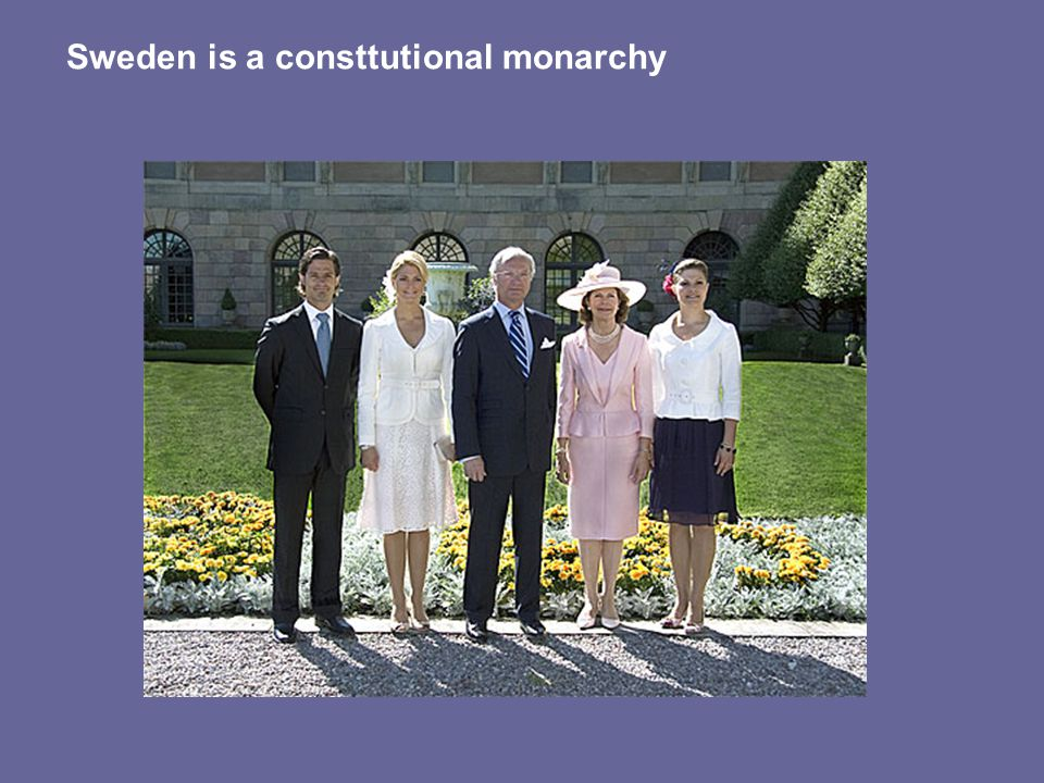 Sweden is a consttutional monarchy