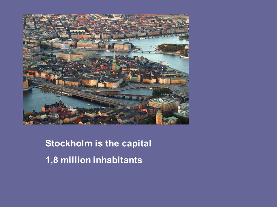 Stockholm is the capital 1,8 million inhabitants