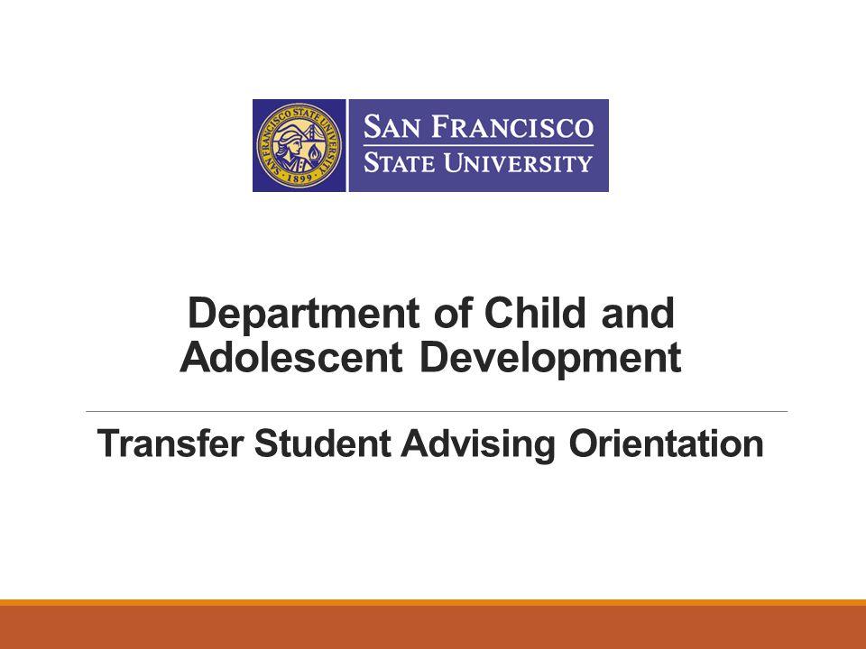 Department of Child and Adolescent Development Transfer Student Advising Orientation