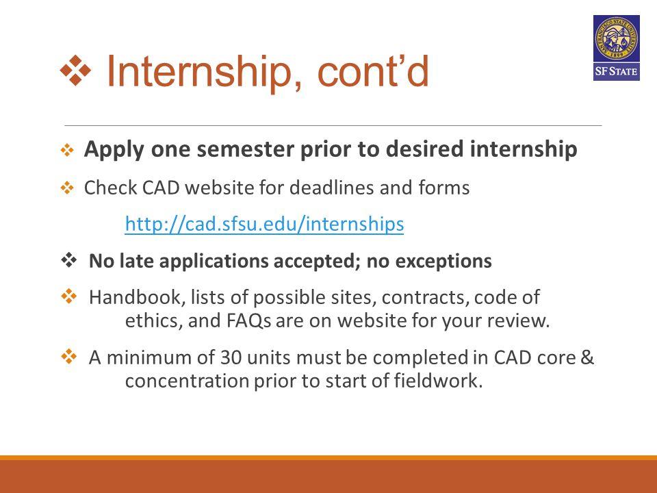  Internship, cont'd  Apply one semester prior to desired internship  Check CAD website for deadlines and forms http://cad.sfsu.edu/internships  No
