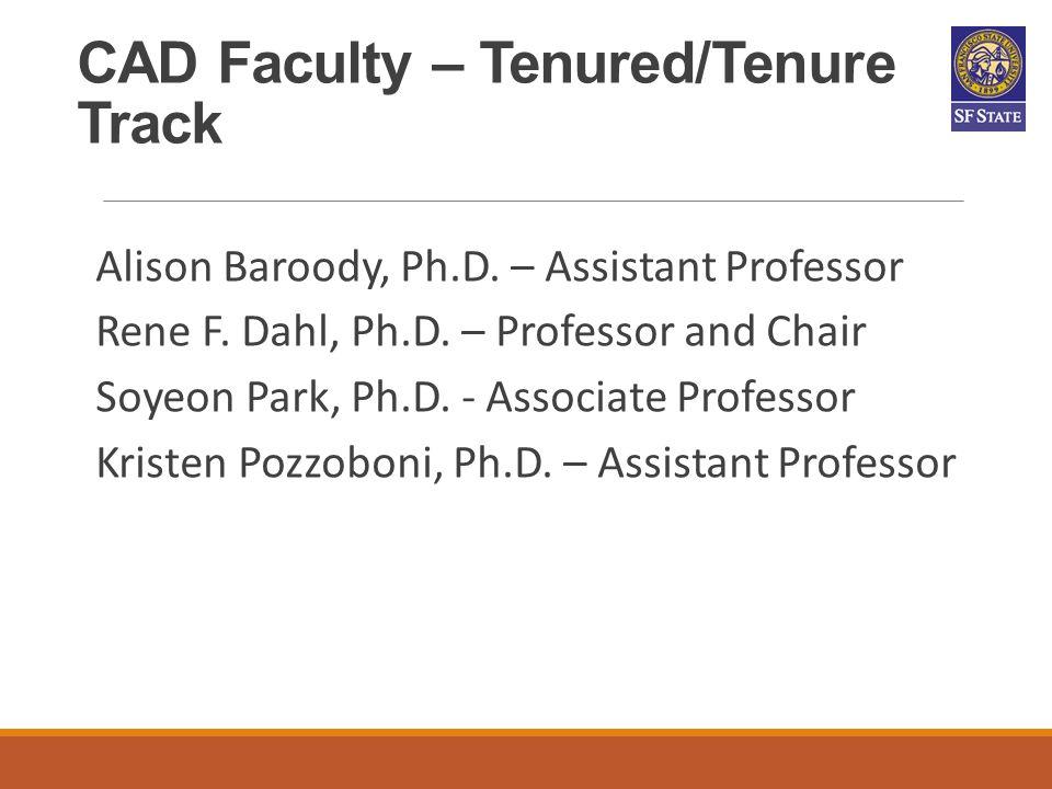 CAD Faculty – Tenured/Tenure Track Alison Baroody, Ph.D. – Assistant Professor Rene F. Dahl, Ph.D. – Professor and Chair Soyeon Park, Ph.D. - Associat