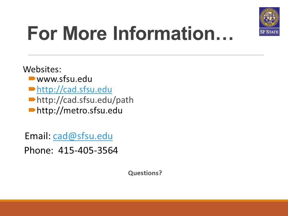 For More Information… Websites:  www.sfsu.edu  http://cad.sfsu.edu http://cad.sfsu.edu  http://cad.sfsu.edu/path  http://metro.sfsu.edu Email: cad