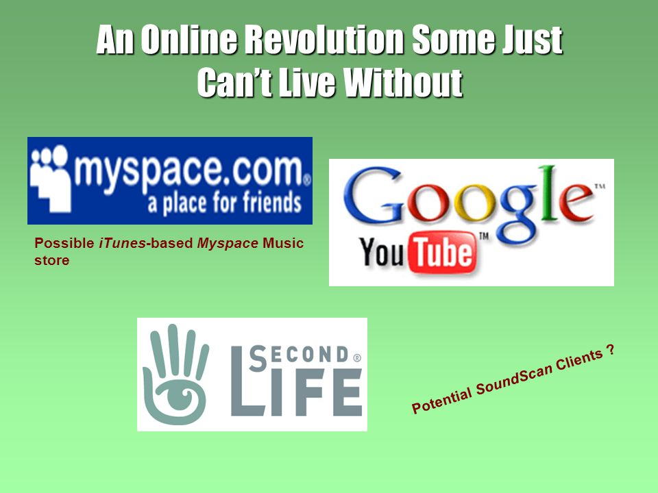 An Online Revolution Some Just Can't Live Without Possible iTunes-based Myspace Music store Potential SoundScan Clients ?