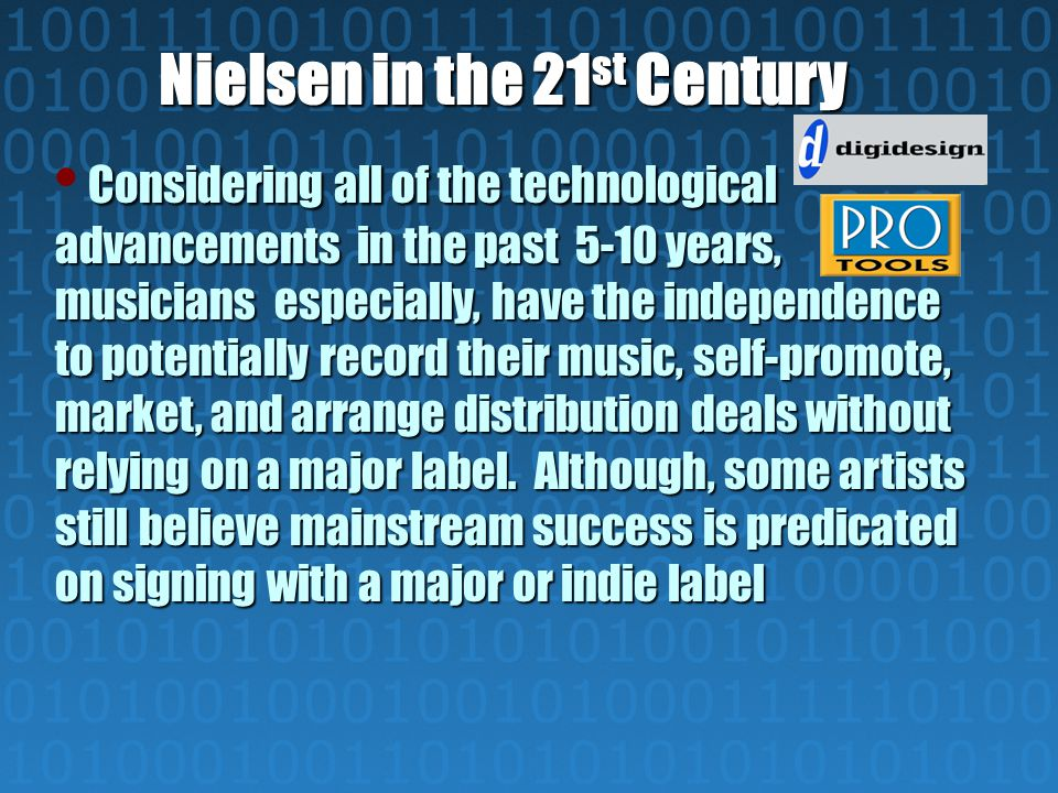 Nielsen in the 21 st Century Considering all of the technological advancements in the past 5-10 years, musicians especially, have the independence to