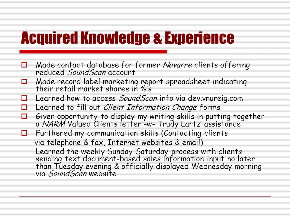 Acquired Knowledge & Experience  Made contact database for former Navarre clients offering reduced SoundScan account  Made record label marketing re