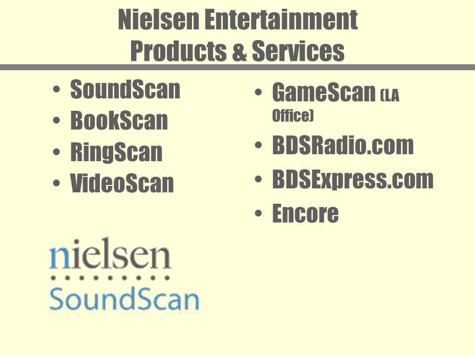 Nielsen Entertainment Products & Services SoundScan BookScan RingScan VideoScan GameScan (LA Office) BDSRadio.com BDSExpress.com Encore