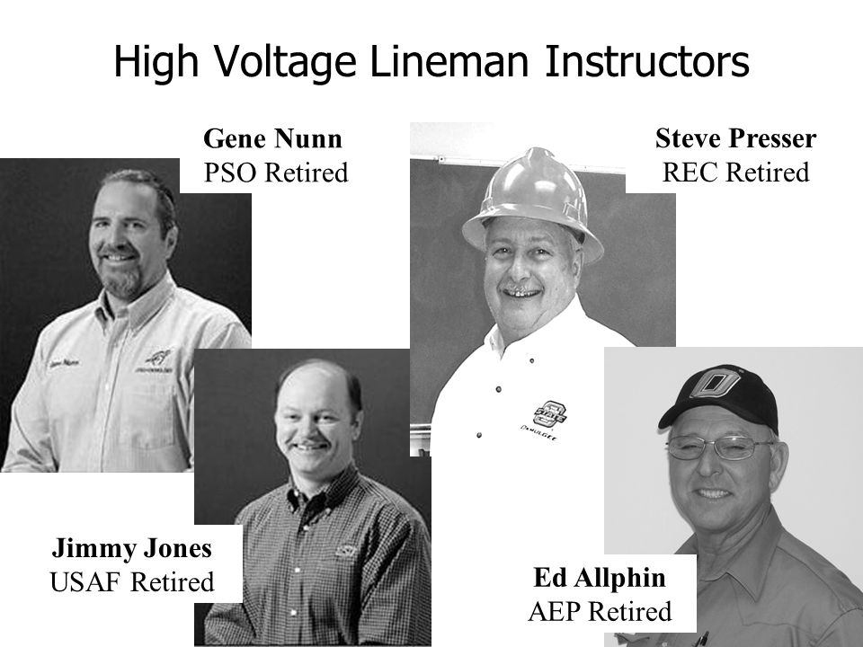 High Voltage Lineman Instructors Gene Nunn PSO Retired Jimmy Jones USAF Retired Steve Presser REC Retired Ed Allphin AEP Retired