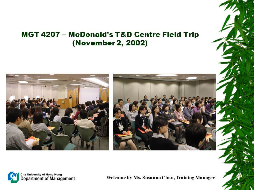 MGT 4207 – McDonald's T&D Centre Field Trip (November 2, 2002) Welcome by Ms.