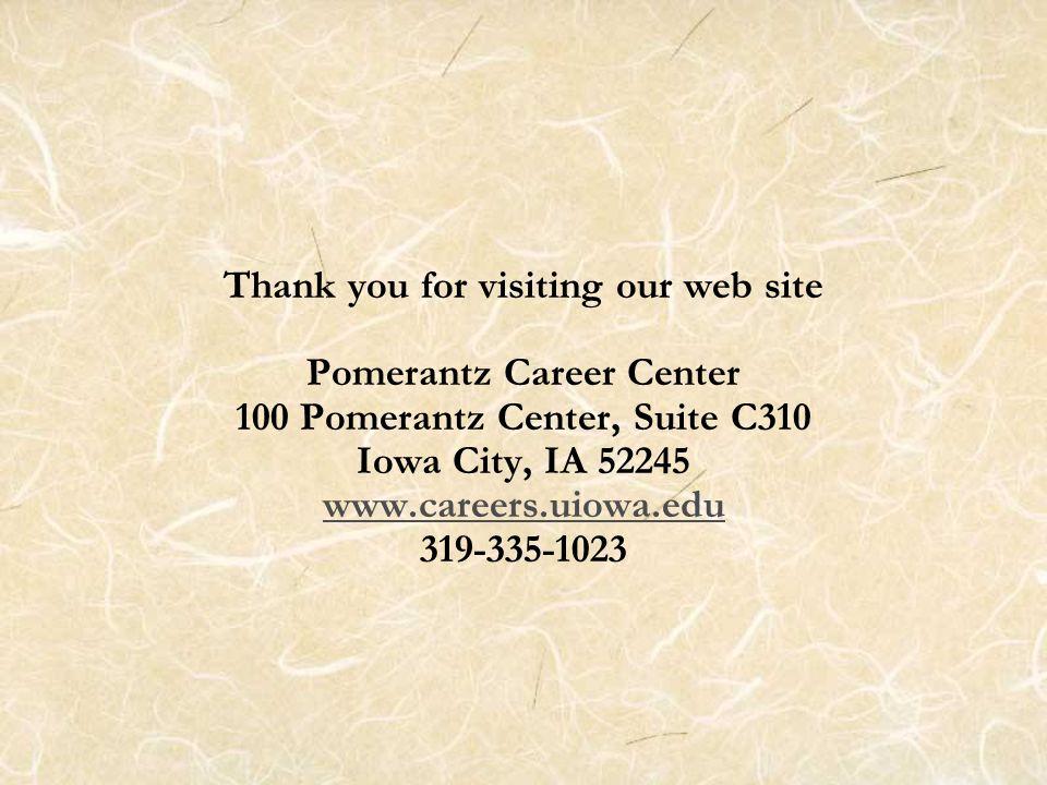 Thank you for visiting our web site Pomerantz Career Center 100 Pomerantz Center, Suite C310 Iowa City, IA 52245 www.careers.uiowa.edu 319-335-1023