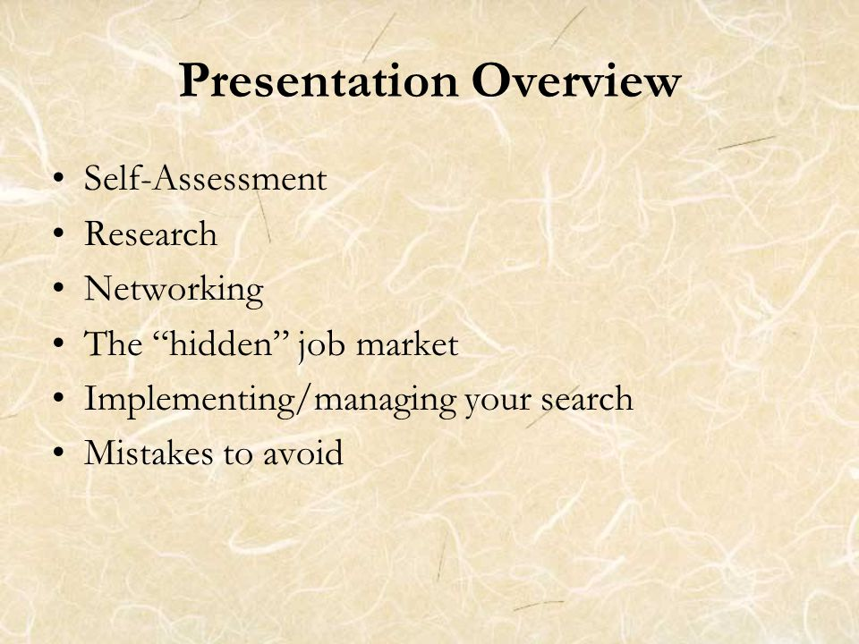 Presentation Overview Self-Assessment Research Networking The hidden job market Implementing/managing your search Mistakes to avoid