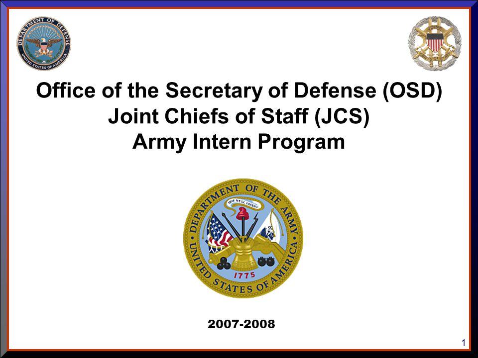 1 Office of the Secretary of Defense (OSD) Joint Chiefs of Staff (JCS) Army Intern Program 2007-2008