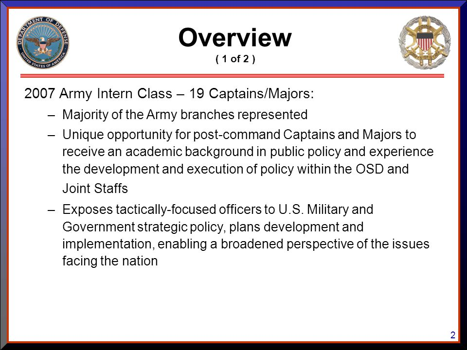 2 2007 Army Intern Class – 19 Captains/Majors: –Majority of the Army branches represented –Unique opportunity for post-command Captains and Majors to