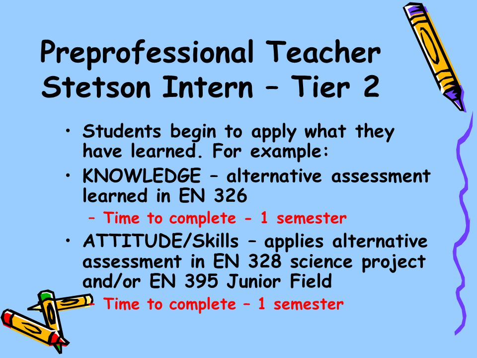 Preprofessional Teacher Stetson Intern – Tier 2 Students begin to apply what they have learned. For example: KNOWLEDGE – alternative assessment learne