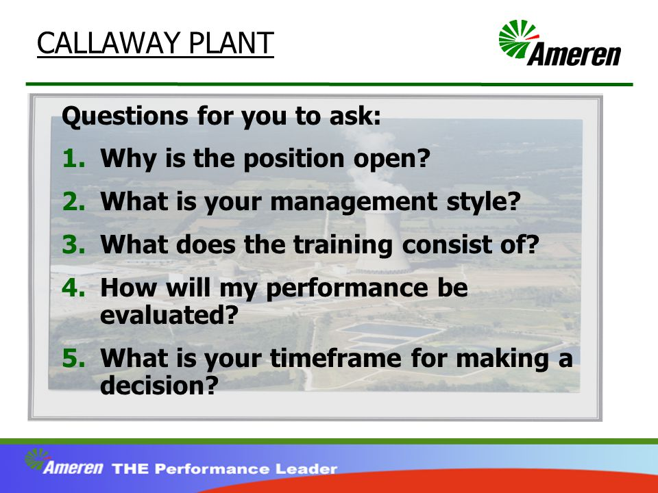 CALLAWAY PLANT Questions for you to ask: 1.Why is the position open.