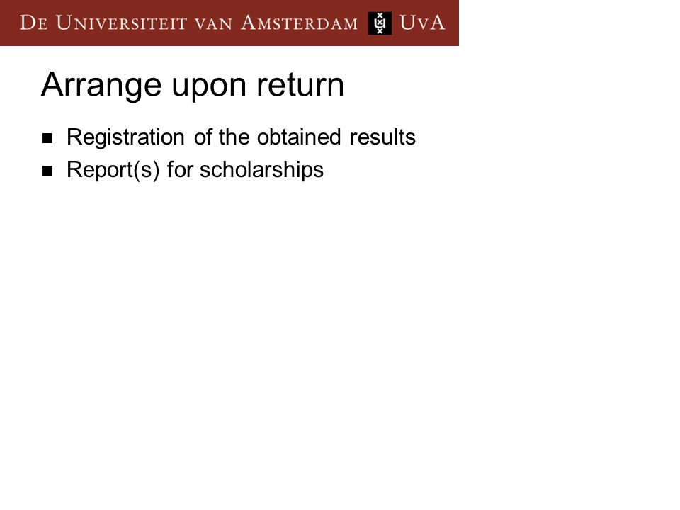 Arrange upon return Registration of the obtained results Report(s) for scholarships