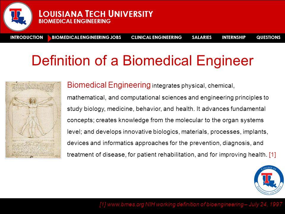 L OUISIANA T ECH U NIVERSITY BIOMEDICAL ENGINEERING INTRODUCTION BIOMEDICAL ENGINEERING JOBS CLINICAL ENGINEERING SALARIES INTERNSHIP QUESTIONS [1] ww