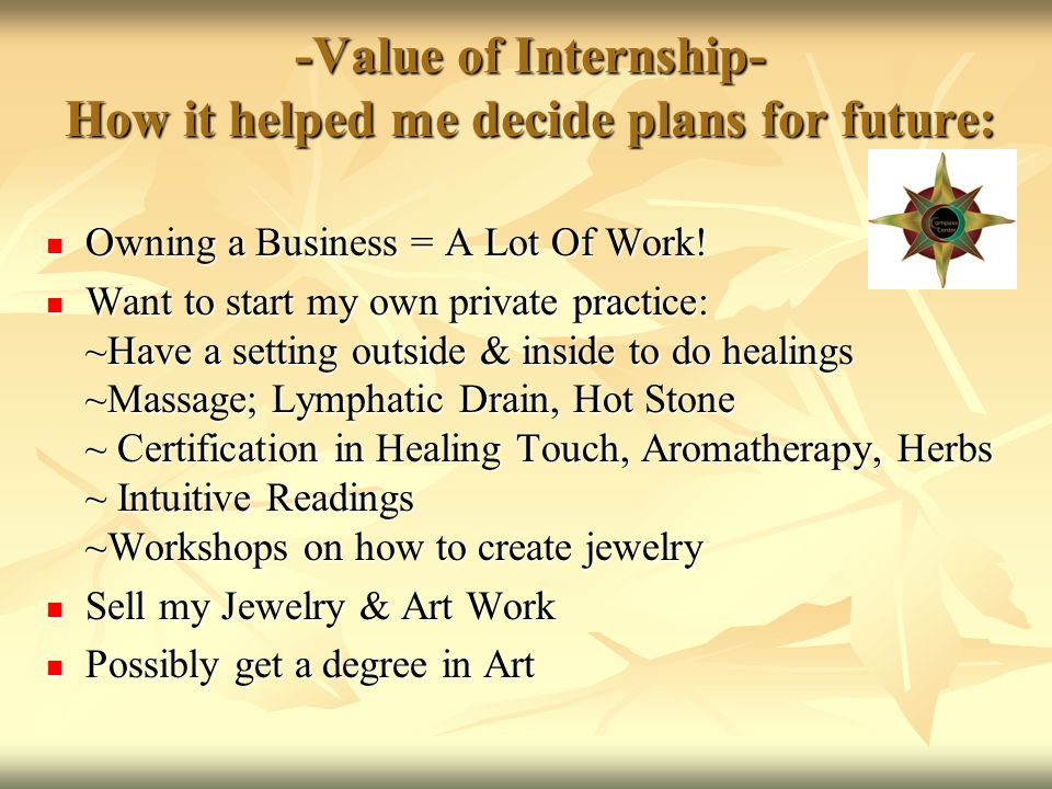 -Value of Internship- How it helped me decide plans for future: Owning a Business = A Lot Of Work.