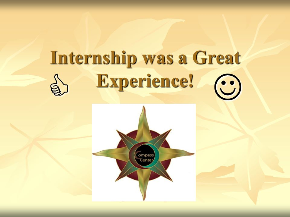 Internship was a Great Experience!  