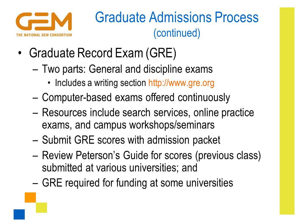 Graduate Admissions Process (continued) Graduate Record Exam (GRE) –Two parts: General and discipline exams Includes a writing section http://www.gre.
