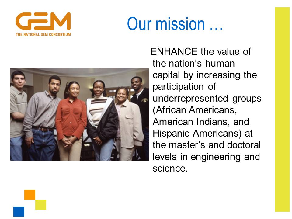 Our mission … ENHANCE the value of the nation's human capital by increasing the participation of underrepresented groups (African Americans, American