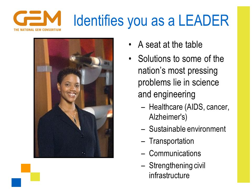 Identifies you as a LEADER A seat at the table Solutions to some of the nation's most pressing problems lie in science and engineering –Healthcare (AI