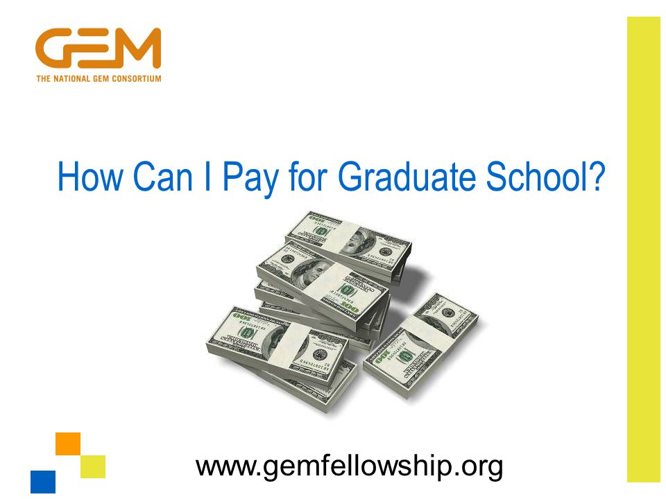 How Can I Pay for Graduate School? www.gemfellowship.org