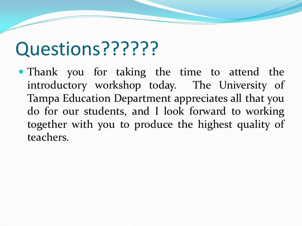 Questions . Thank you for taking the time to attend the introductory workshop today.