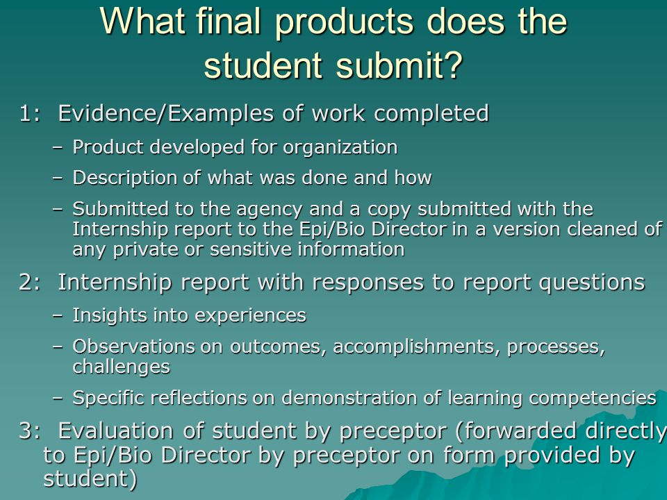 What final products does the student submit? 1: Evidence/Examples of work completed –Product developed for organization –Description of what was done