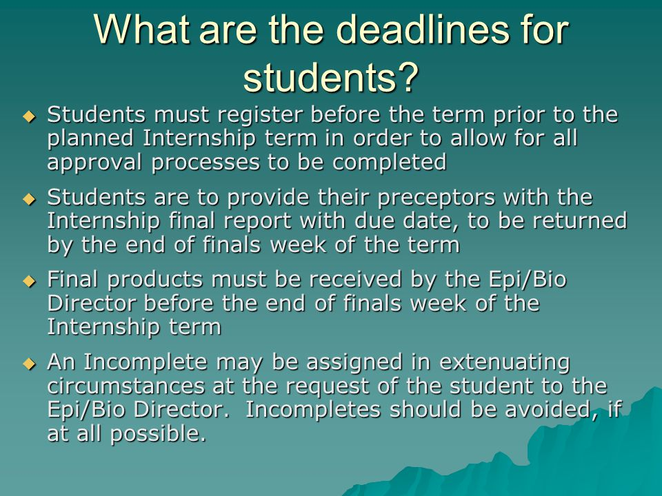What are the deadlines for students?  Students must register before the term prior to the planned Internship term in order to allow for all approval