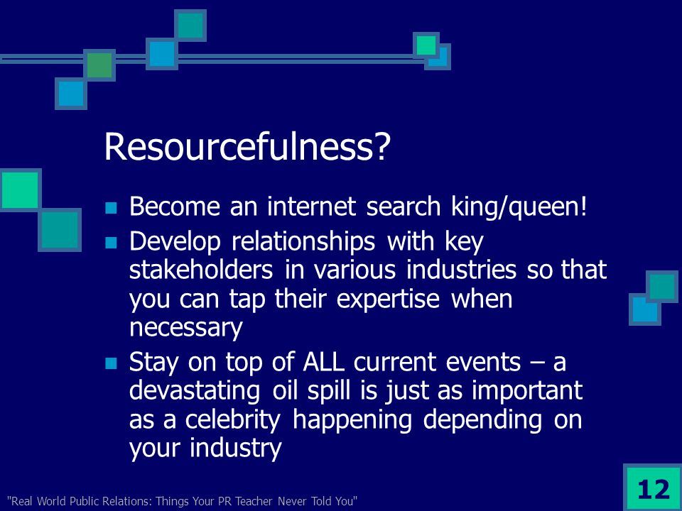 Real World Public Relations: Things Your PR Teacher Never Told You 12 Resourcefulness.