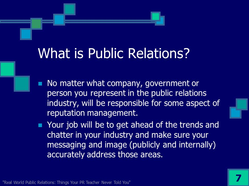 Real World Public Relations: Things Your PR Teacher Never Told You 7 What is Public Relations.