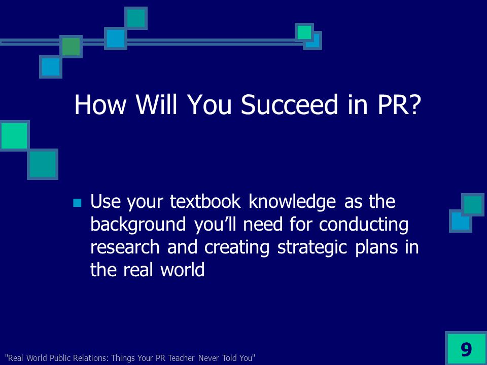 Real World Public Relations: Things Your PR Teacher Never Told You 9 How Will You Succeed in PR.