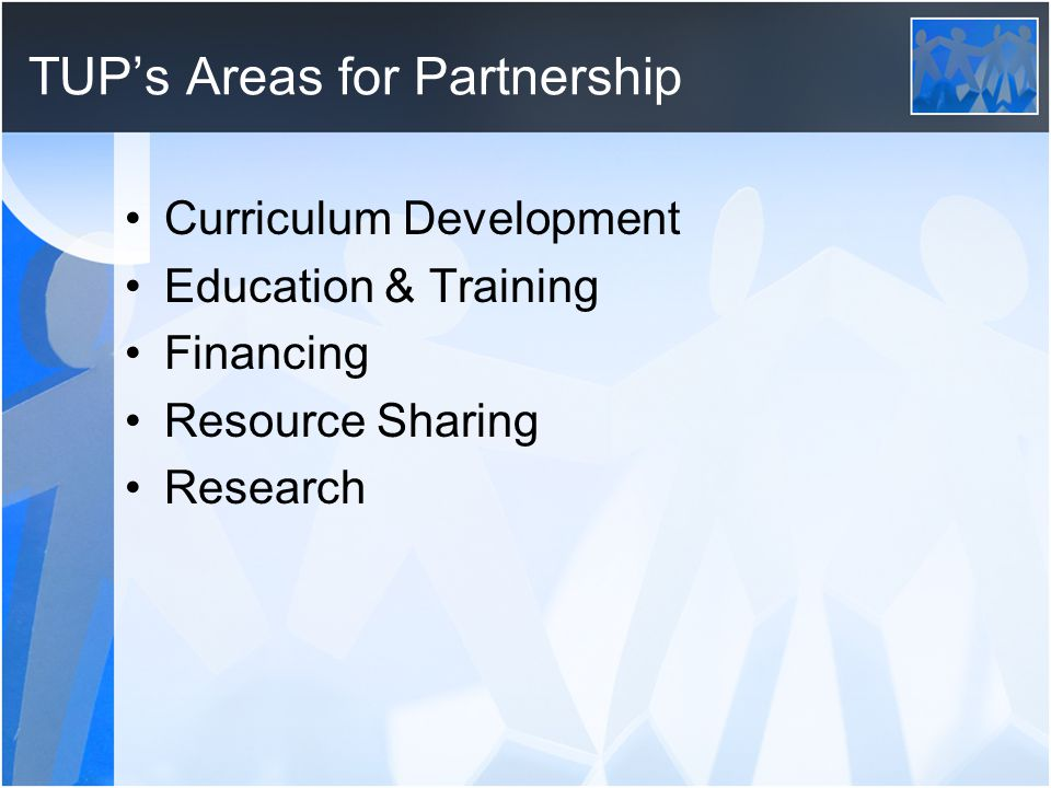 TUP's Areas for Partnership Curriculum Development Education & Training Financing Resource Sharing Research