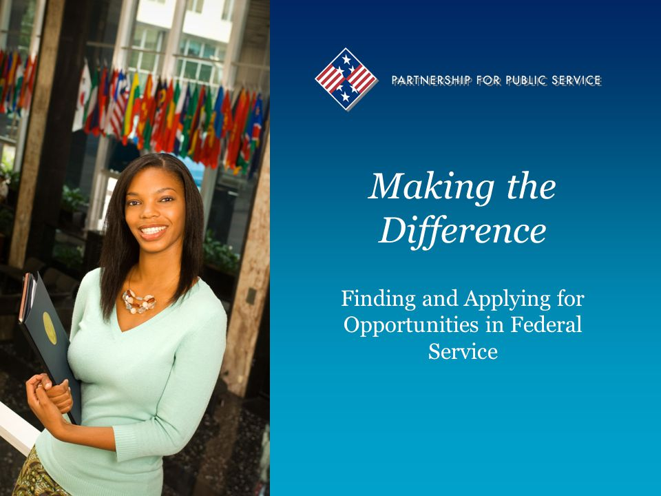 Making the Difference Finding and Applying for Opportunities in Federal Service