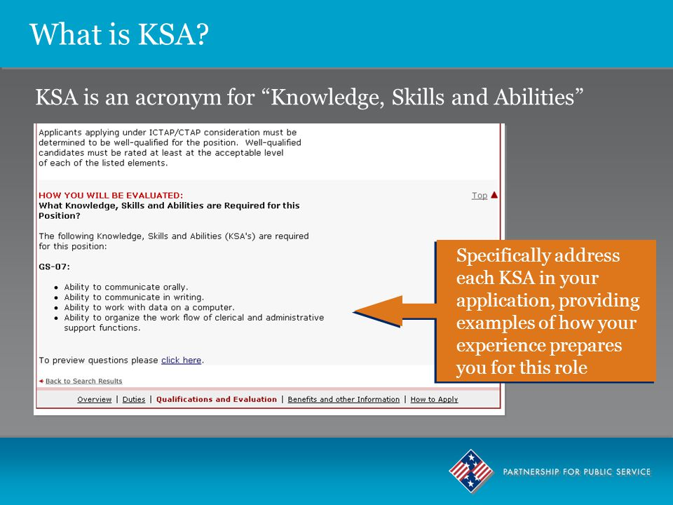 """What is KSA? KSA is an acronym for """"Knowledge, Skills and Abilities"""" Specifically address each KSA in your application, providing examples of how your"""