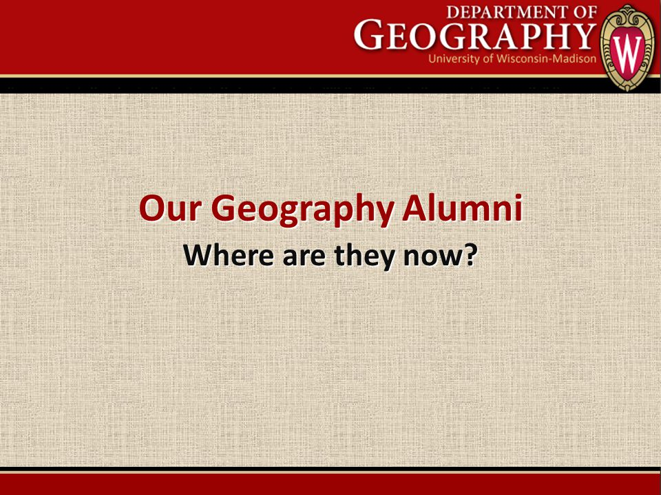 Our Geography Alumni Where are they now?