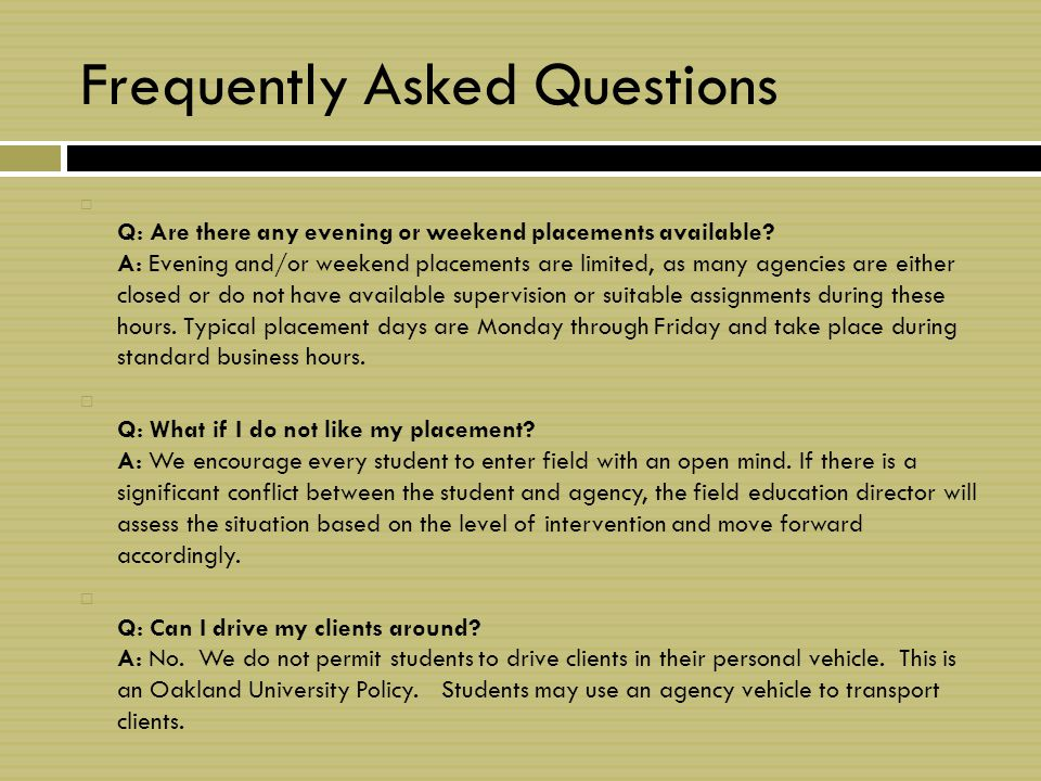 Frequently Asked Questions  Q: Are there any evening or weekend placements available.