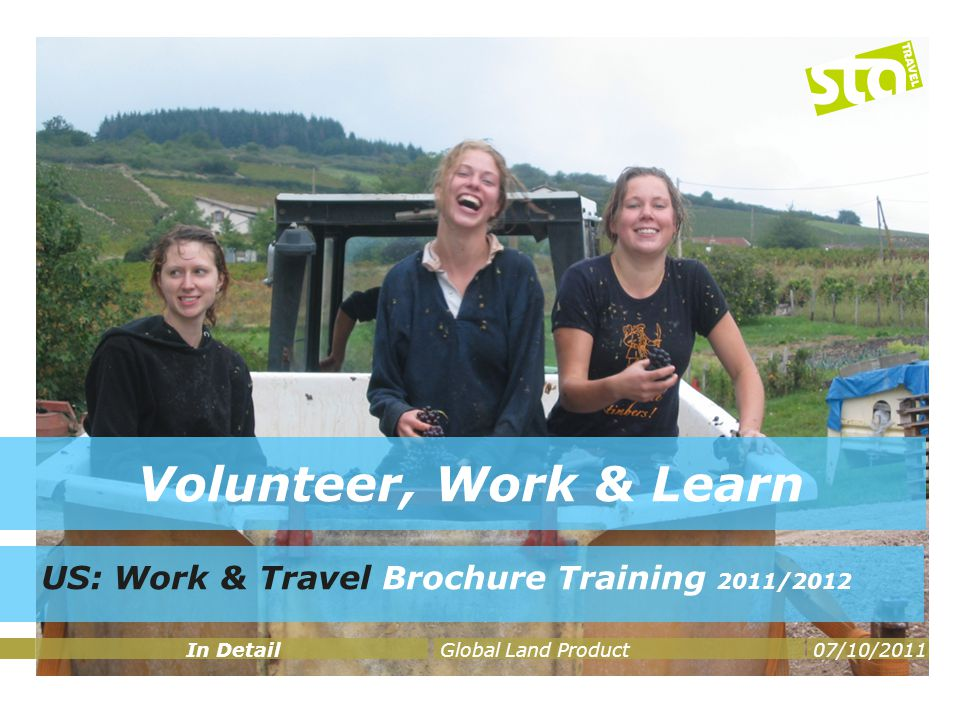Volunteer, Work & Learn US: Work & Travel Brochure Training 2011/2012 In DetailGlobal Land Product07/10/2011