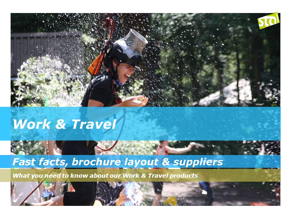 Fast facts, brochure layout & suppliers What you need to know about our Work & Travel products