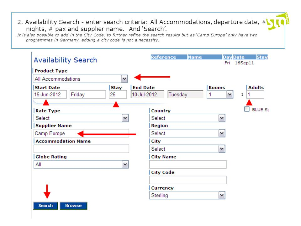 2. Availability Search - enter search criteria: All Accommodations, departure date, # nights, # pax and supplier name. And 'Search'. It is also possib