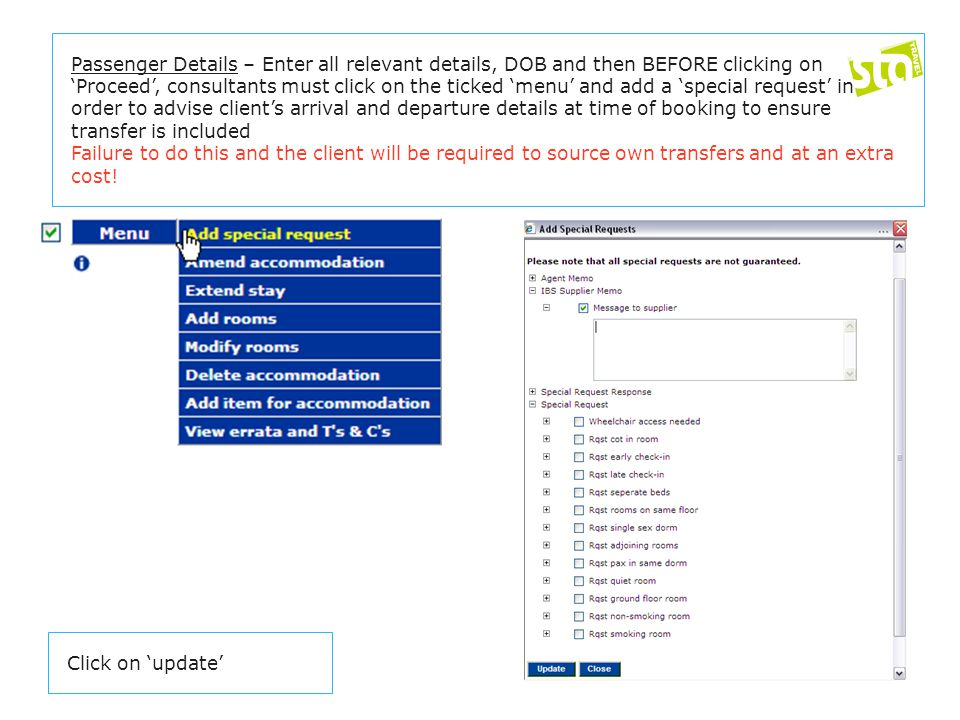 Passenger Details – Enter all relevant details, DOB and then BEFORE clicking on 'Proceed', consultants must click on the ticked 'menu' and add a 'special request' in order to advise client's arrival and departure details at time of booking to ensure transfer is included Failure to do this and the client will be required to source own transfers and at an extra cost.