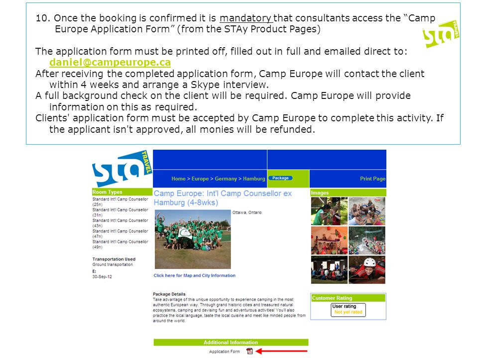 "10. Once the booking is confirmed it is mandatory that consultants access the ""Camp Europe Application Form"" (from the STAy Product Pages) The applica"
